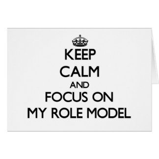 Keep Calm and focus on My Role Model Card