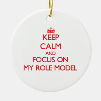 Keep Calm and focus on My Role Model Christmas Ornament