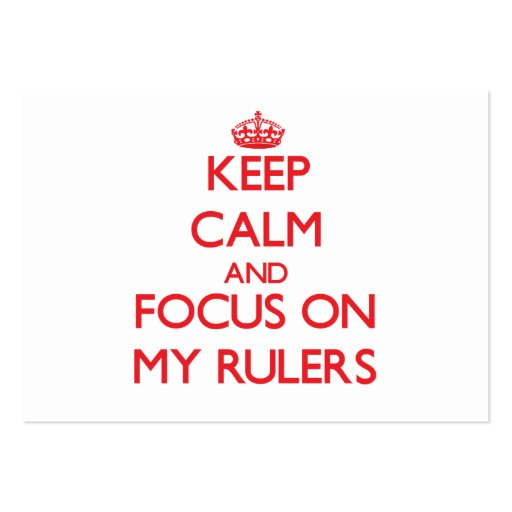 Keep Calm and focus on My Rulers Business Cards
