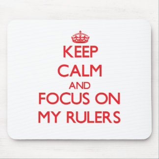 Keep Calm and focus on My Rulers Mouse Pads