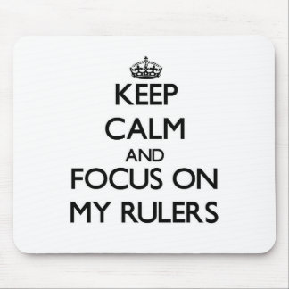 Keep Calm and focus on My Rulers Mousepads