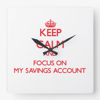 Keep Calm and focus on My Savings Account Square Wallclocks