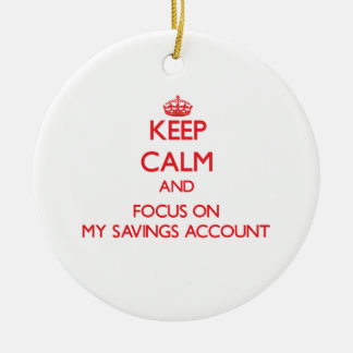 Keep Calm and focus on My Savings Account Ornaments