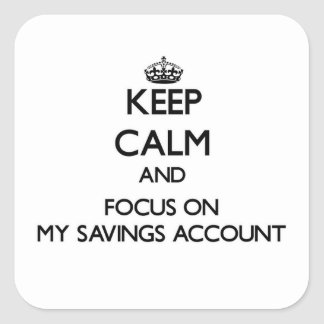Keep Calm and focus on My Savings Account Square Sticker