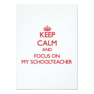 Keep Calm and focus on My Schoolteacher 5x7 Paper Invitation Card
