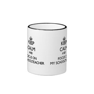 Keep Calm and focus on My Schoolteacher Ringer Coffee Mug