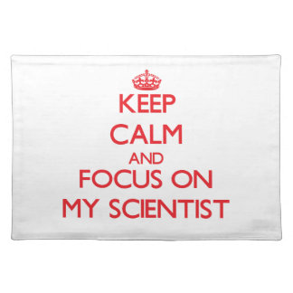 Keep Calm and focus on My Scientist Placemat