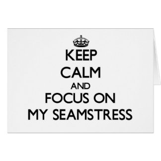 Keep Calm and focus on My Seamstress Stationery Note Card