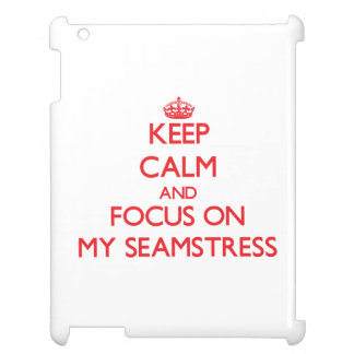 Keep Calm and focus on My Seamstress iPad Cover