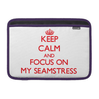 Keep Calm and focus on My Seamstress Sleeves For MacBook Air