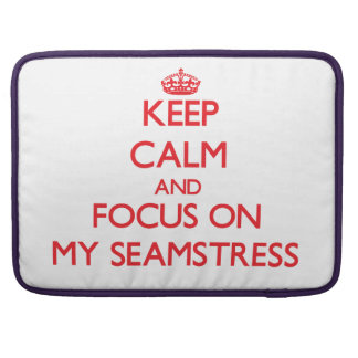 Keep Calm and focus on My Seamstress Sleeve For MacBooks