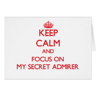 Keep Calm and focus on My Secret Admirer Card