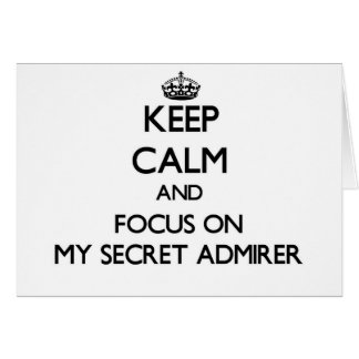 Keep Calm and focus on My Secret Admirer Greeting Cards