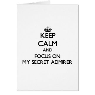 Keep Calm and focus on My Secret Admirer Greeting Card