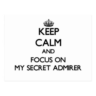 Keep Calm and focus on My Secret Admirer Postcard