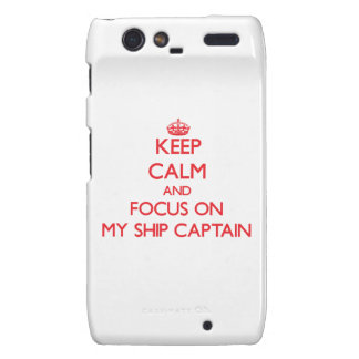 Keep Calm and focus on My Ship Captain Motorola Droid RAZR Covers