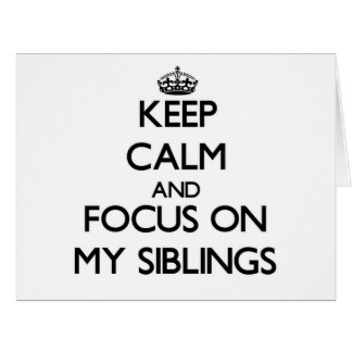 Keep Calm and focus on My Siblings Card