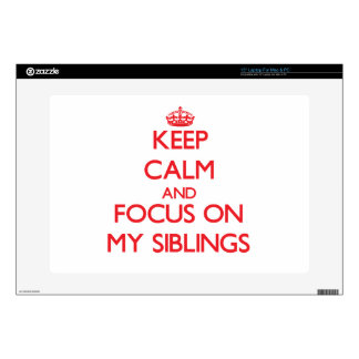 Keep Calm and focus on My Siblings Skin For Laptop
