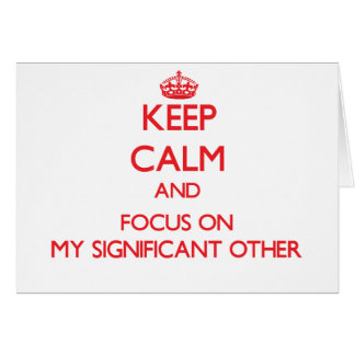 Keep Calm and focus on My Significant Other Greeting Card