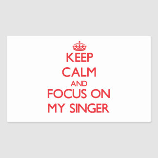 Keep Calm and focus on My Singer Rectangular Stickers
