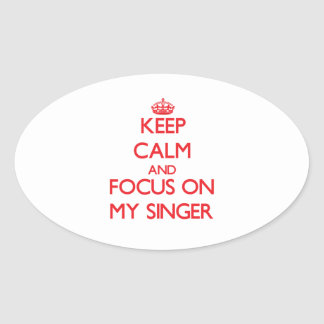 Keep Calm and focus on My Singer Oval Sticker