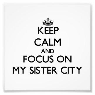 Keep Calm and focus on My Sister City Photograph