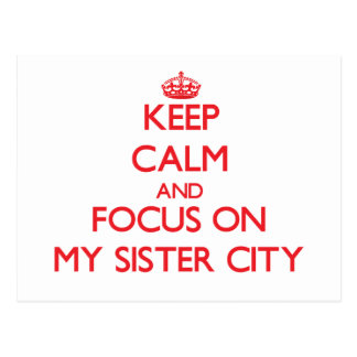 Keep Calm and focus on My Sister City Postcard