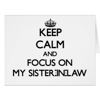 Keep Calm and focus on My Sister-In-Law Cards