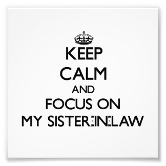 Keep Calm and focus on My Sister-In-Law Photo