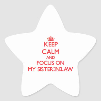 Keep Calm and focus on My Sister-In-Law Star Sticker