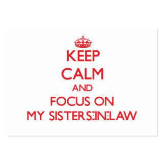 Keep Calm and focus on My Sisters-In-Law Business Card Template