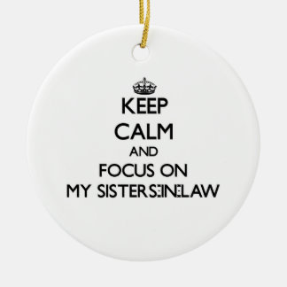 Keep Calm and focus on My Sisters-In-Law Christmas Ornaments
