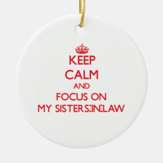 Keep Calm and focus on My Sisters-In-Law Christmas Ornament