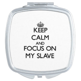 Keep Calm and focus on My Slave Compact Mirrors