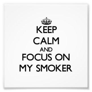 Keep Calm and focus on My Smoker Art Photo