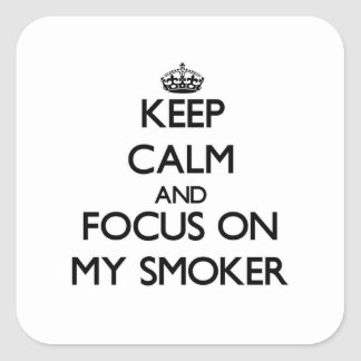 Keep Calm and focus on My Smoker Square Sticker