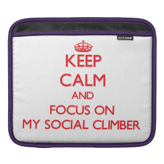 Keep Calm and focus on My Social Climber Sleeves For iPads