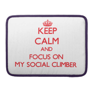 Keep Calm and focus on My Social Climber Sleeves For MacBook Pro