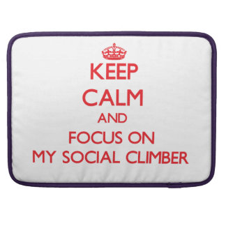 Keep Calm and focus on My Social Climber MacBook Pro Sleeve