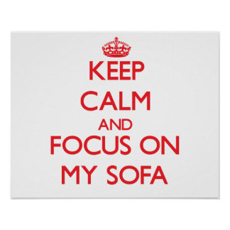 Keep Calm and focus on My Sofa Poster