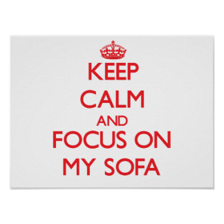Keep Calm and focus on My Sofa Posters