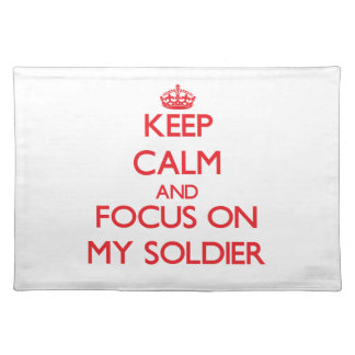 Keep Calm and focus on My Soldier Placemats