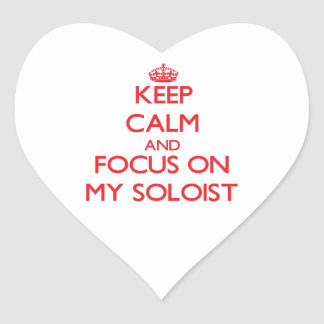Keep Calm and focus on My Soloist Heart Stickers