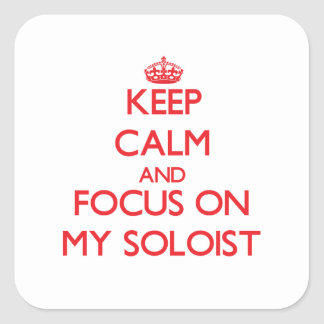 Keep Calm and focus on My Soloist Square Stickers