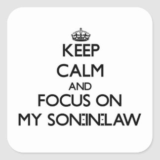 Keep Calm and focus on My Son-In-Law Square Sticker