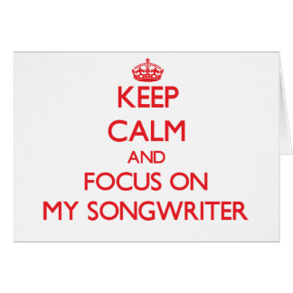 Keep Calm and focus on My Songwriter Card