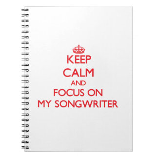 Keep Calm and focus on My Songwriter Note Books