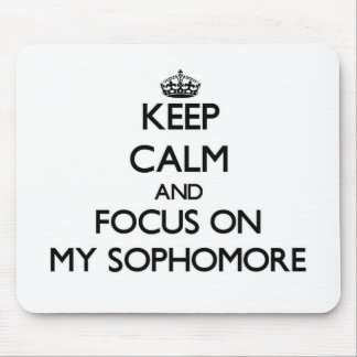 Keep Calm and focus on My Sophomore Mouse Pad