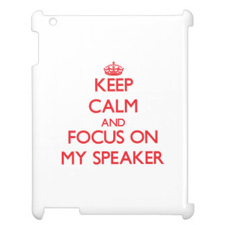 Keep Calm and focus on My Speaker iPad Cases