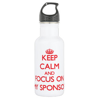 Keep Calm and focus on My Sponsor 18oz Water Bottle